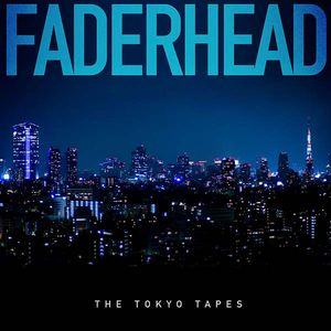 Faderhead - The Tokyo Tapes (EP 2015)