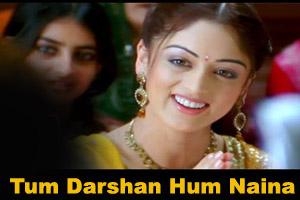 Tum Darshan Hum Naina