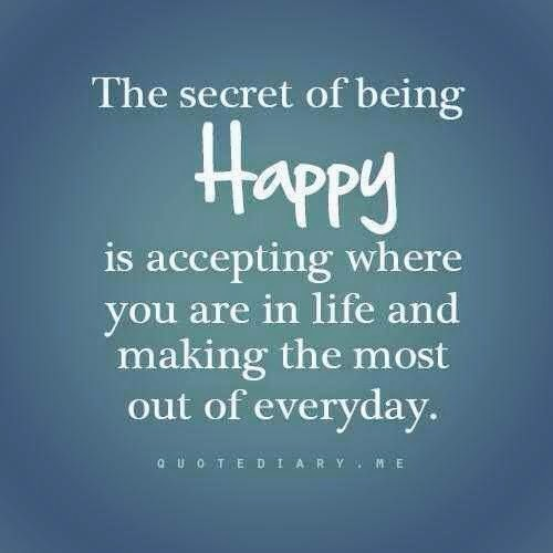 """The secret of being Happy is accepting where you are in life and making the most out of everyday."" quotediary.me"