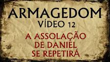 ARMAGEDOM 12: A Assolação de Daniel se Repetirá