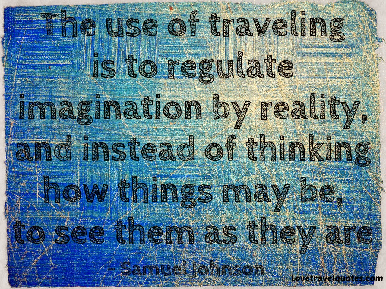 the use of traveling is to regulate imagination by reality