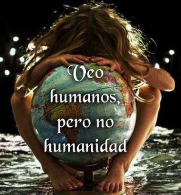 ¿Donde está la humanidad que no se ve? ni la solidaridad .