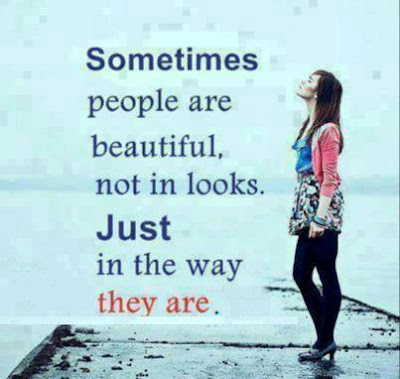 """Sometimes people are beautiful. Not in looks. Not in what they say. Just in what they are."""