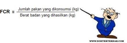 Rumus untuk menghitung Rasio konsumsi pakan terhadap peningkatan berat badan atau Feed Conversion Ratio (FCR)