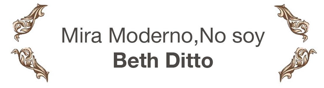 Mira Moderno, No Soy Beth Ditto