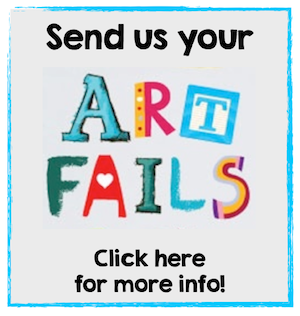 SEND US YOUR ART FAILS!