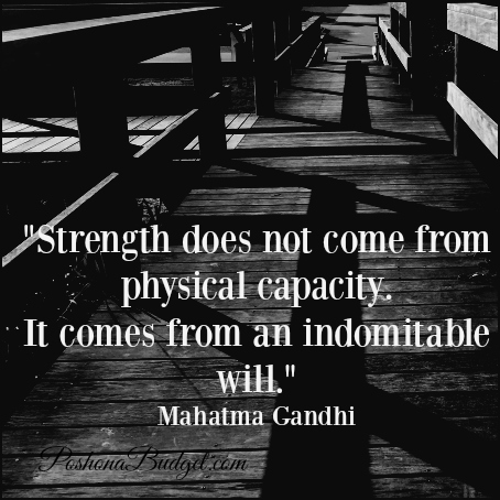 """""""Strength does not come from physical capacity. It comes from an indomitable will."""" Mahatma Gandhi"""