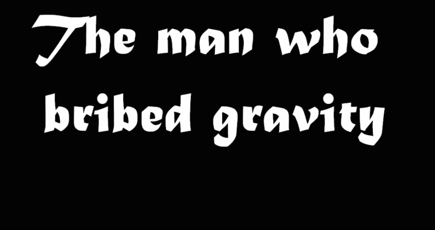 The man who bribed gravity