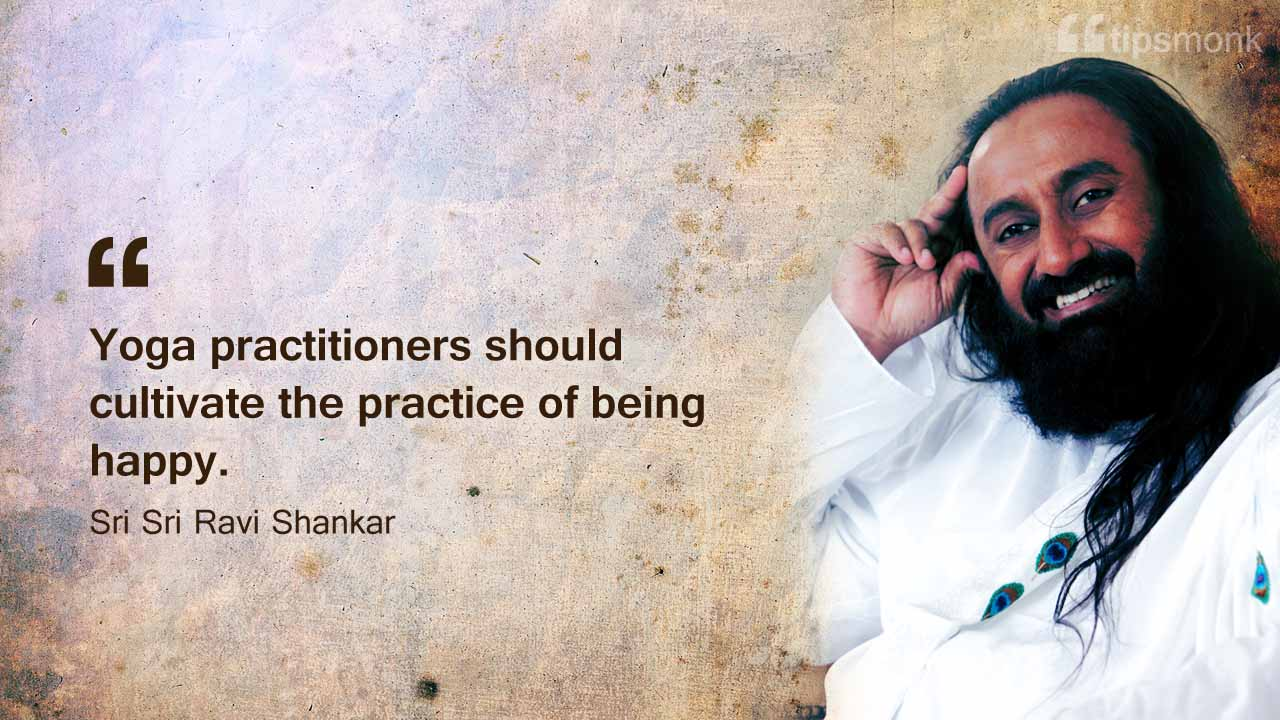 Sri Sri Ravishankar Yoga tips, sayings, quotes - Tipsmonk