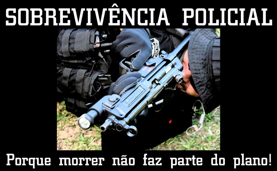 Sobrevivência Policial. Porque morrer não faz parte do plano!
