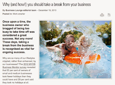 http://businesslounge.net.au/2013/12/why-and-how-you-should-take-a-break-from-your-business/