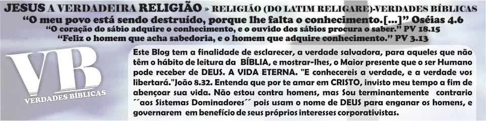 JESUS A VERDADEIRA RELIGIÃO - RELIGIÃO (DO LATIM RELIGARE) - VERDADES BÍBLICAS