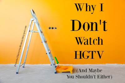 Why I Don't Watch HGTV and maybe you shouldn't either