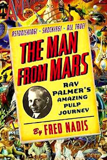 The Man from Mars – Ray Palmer's Amazing Pulp Journey By Dr Fred Nadis