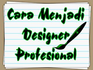 Cara Menjadi Seorang Designer Professional
