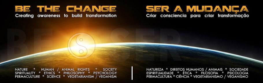 .: BE THE CHANGE | SEJA A MUDANÇA  :.