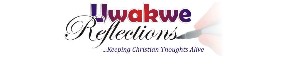 Uwakwe Reflections: Sunday Homilies, Reflections and lots more