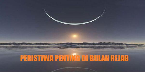 Peristiwa Penting Dalam Bulan Rejab