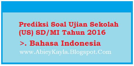 Prediksi Soal Ujian Sekolah (US) Bahasa Indonesia Kelas 6 Tahun 2016