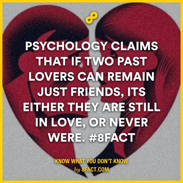 Psychology claims that if two past lovers can remain just friends , its either they are sill in love , or never were