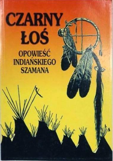 """""""Czarny Łoś: Opowieść indiańskiego szamana""""  Neihardt John G., Okres ochronny na czarownice, Carmaniola"""