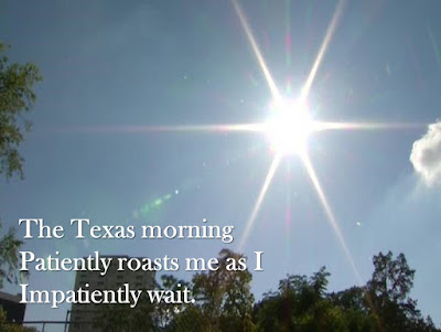 The Texas morning Patiently roasts me as I Impatiently wait.