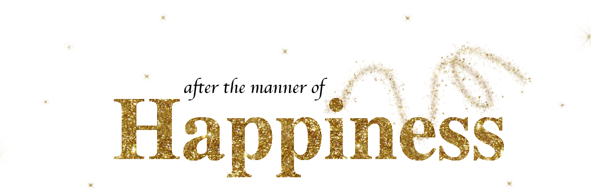 After the Manner of Happiness