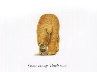 "bear butt walking away.  ""Gone crazy. Back soon."""