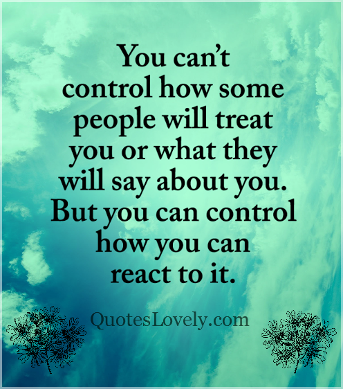 You can't control how some people will treat you