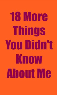 18 More Things You Didn't Know About Me