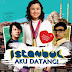 Istanbul Aku Datang Full Movie Download