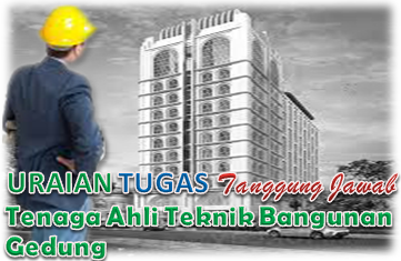 Uraian Tugas Dan Tanggung Jawab Tenaga Ahli Teknik Bangunan Gedung