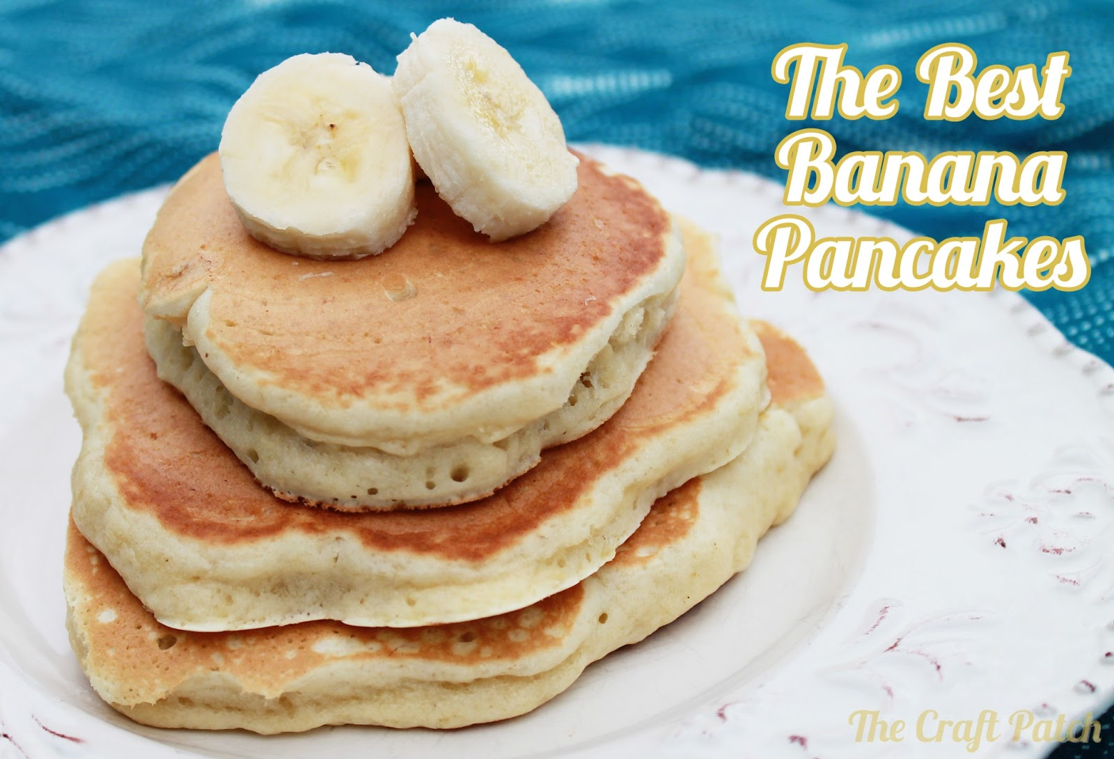 The Craft Patch: The Best Banana Pancakes