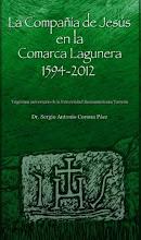 """""""La Compañía de Jesús en la Comarca Lagunera 1594-2012"""""""