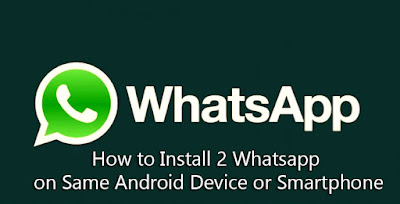 How to Install 2 Whatsapp on Same Android Device or Smartphone