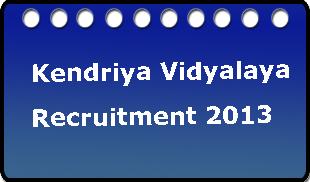 Kendriya Vidyalaya Recruitment (KVS) 2013