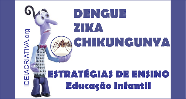 Estratégias de Ensino Dengue, Zika e Chikungunya Educação Infantil