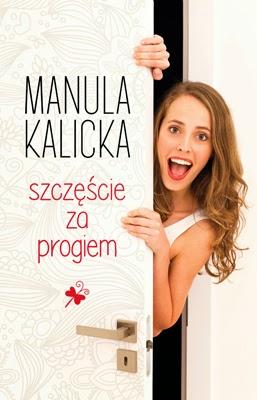 """Manula Kalicka – """"Szczęście za progiem"""""""