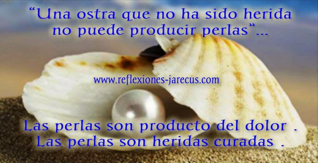 Una ostra que no ha sido herida no puede producir perlas.