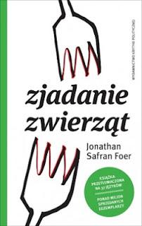 Jonathan Safran Foer. Zjadanie zwierząt.
