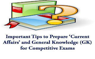 Some important tips on how to prepare current affairs and general knowledge (GK) portion for upcoming competitive exams.