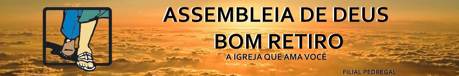 ASSEMBLÉIA DE DEUS - BOM RETIRO - PEDREGAL