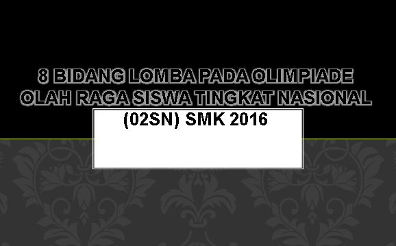 Daftar 8 Bidang Lomba pada Olimpiade Olah Raga Siswa Tingkat Nasional (02SN) SMK 2016