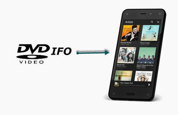 rip dvd ifo to fire phone