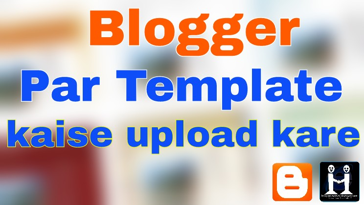 Blog Par Template Kaise Upload Kare How To Upload Template On Blog