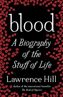 Blood: A Biography of the Stuff of Life by Lawrence Hill