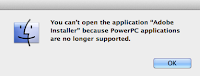 Mac OS X Mavericks. Adobe CS2 installation Not supported by 10.7 and later versions  due to lack of support for PowerPC