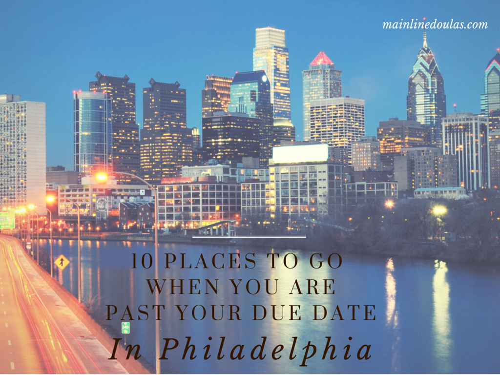 Philadelphia area doulas list 10 places to go when you are 40 weeks or more pregnant.