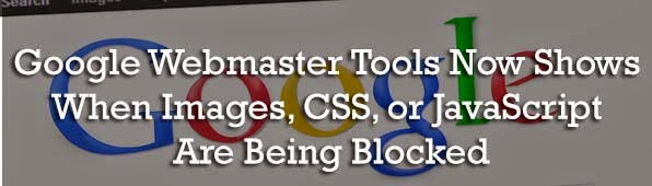 Google Webmaster Tools Now Shows When Images, CSS, or JavaScript Are Being Blocked : eAskme