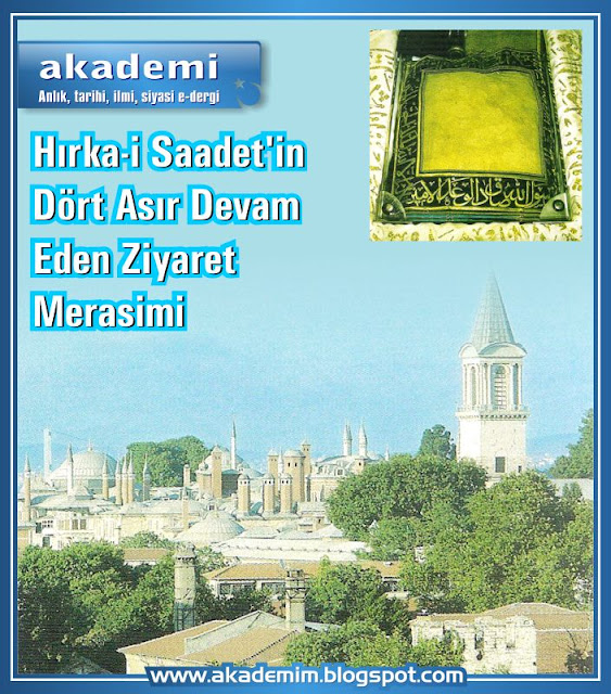 Hırka-i Saadet'in Dört Asır Devam Eden ziyaret merasimi. Osmanlı padişahlarının Peygamber Efendimiz'e ve Hırka-i Saâdet'ine Hürmeti